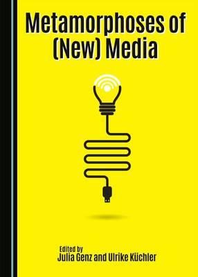 Metamorphoses of (New) Media (Hardback)