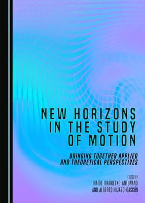New Horizons in the Study of Motion: Bringing Together Applied and Theoretical Perspectives (Hardback)