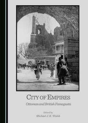 City of Empires: Ottoman and British Famagusta (Hardback)