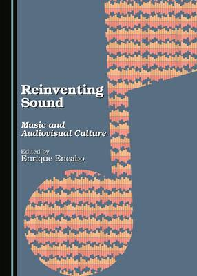 Reinventing Sound: Music and Audiovisual Culture (Hardback)