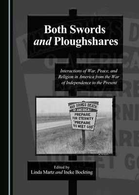 Both Swords and Ploughshares: Interactions of War, Peace, and Religion in America from the War of Independence to the Present (Hardback)