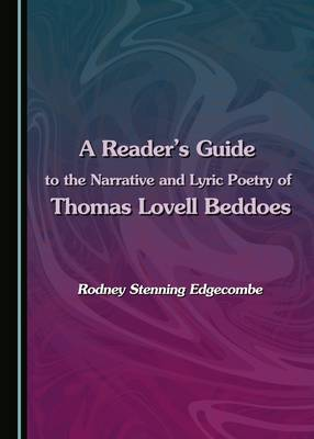 A Reader's Guide to the Narrative and Lyric Poetry of Thomas Lovell Beddoes (Hardback)