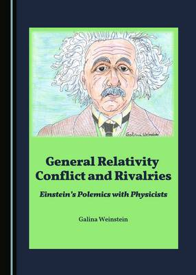 General Relativity Conflict and Rivalries: Einstein's Polemics with Physicists (Hardback)