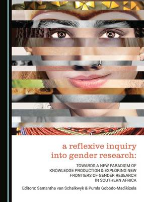 A Reflexive Inquiry into Gender Research: Towards a New Paradigm of Knowledge Production & Exploring New Frontiers of Gender Research in Southern Africa (Hardback)