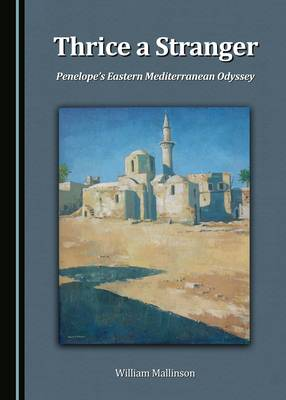 Thrice a Stranger: Penelope's Eastern Mediterranean Odyssey (Hardback)