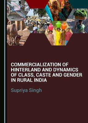 Commercialization of Hinterland and Dynamics of Class, Caste and Gender in Rural India (Hardback)