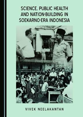 Science, Public Health and Nation-Building in Soekarno-Era Indonesia (Hardback)