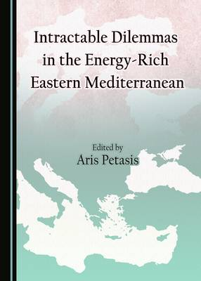 Intractable Dilemmas in the Energy-Rich Eastern Mediterranean (Hardback)
