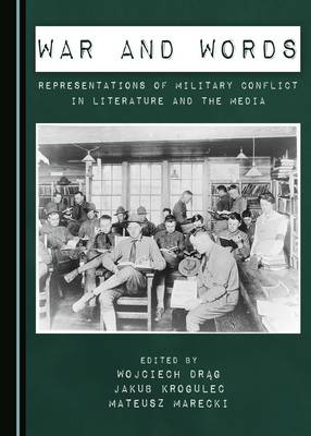 War and Words: Representations of Military Conflict in Literature and the Media (Hardback)