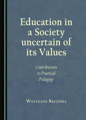 Education in a Society uncertain of its Values: Contributions to Practical Pedagogy (Hardback)
