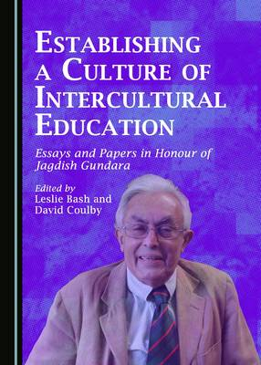 Establishing a Culture of Intercultural Education: Essays and Papers in Honour of Jagdish Gundara (Hardback)