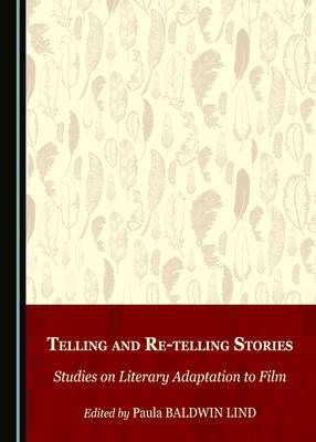 Telling and Re-Telling Stories: Studies on Literary Adaptation to Film (Hardback)