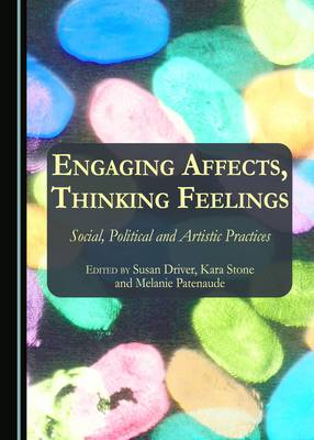 Engaging Affects, Thinking Feelings: Social, Political and Artistic Practices (Hardback)