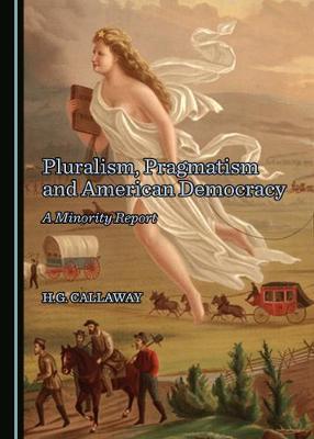 Pluralism, Pragmatism and American Democracy: A Minority Report (Hardback)