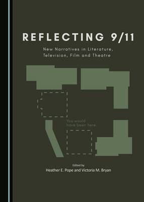 Reflecting 9/11: New Narratives in Literature, Television, Film and Theatre (Hardback)