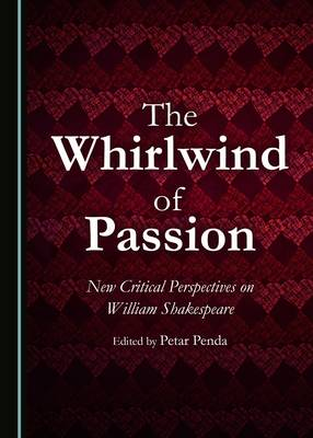 The Whirlwind of Passion: New Critical Perspectives on William Shakespeare (Hardback)