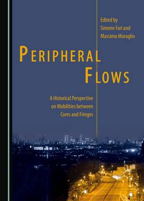Peripheral Flows: A Historical Perspective on Mobilities between Cores and Fringes (Hardback)