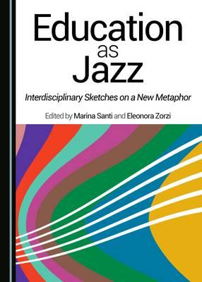 Education as Jazz: Interdisciplinary Sketches on a New Metaphor (Hardback)