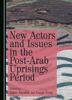 New Actors and Issues in the Post-Arab Uprisings Period (Hardback)