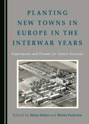 Planting New Towns in Europe in the Interwar Years: Experiments and Dreams for Future Societies (Hardback)
