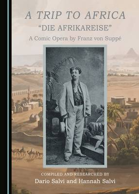 A Trip to Africa: A Comic Opera by Franz von Suppe (Hardback)