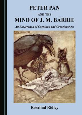 Peter Pan and the Mind of J. M. Barrie: An Exploration of Cognition and Consciousness (Hardback)