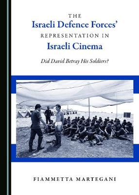 The Israeli Defence Forces' Representation in Israeli Cinema: Did David Betray His Soldiers? (Hardback)