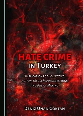 Hate Crime in Turkey: Implications of Collective Action, Media Representations and Policy Making (Hardback)