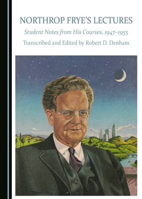 Northrop Frye's Lectures: Student Notes from His Courses, 1947-1955 (Hardback)
