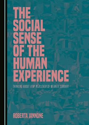 The Social Sense of the Human Experience: Thinking About Vom Menschen of Werner Sombart (Hardback)
