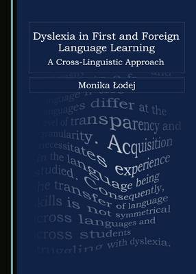 Dyslexia in First and Foreign Language Learning: A Cross-Linguistic Approach (Hardback)