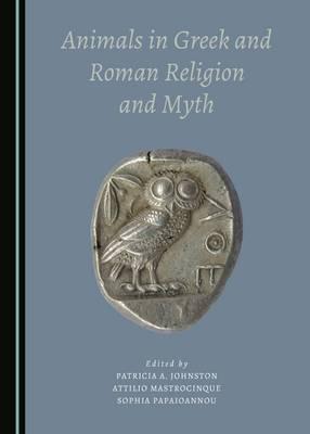 Animals in Greek and Roman Religion and Myth (Hardback)