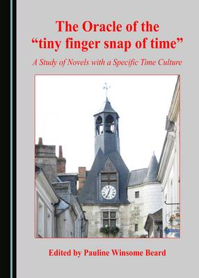 """The Oracle of the """"Tiny Finger Snap of Time"""": A Study of Novels with a Specific Time Culture (Hardback)"""