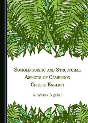 Sociolinguistic and Structural Aspects of Cameroon Creole English (Hardback)