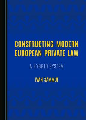 Constructing Modern European Private Law: A Hybrid System (Hardback)
