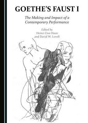 Goethe's Faust I: The Making and Impact of a Contemporary Performance (Hardback)