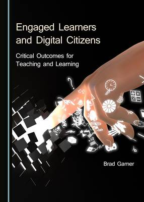 Engaged Learners and Digital Citizens: Critical Outcomes for Teaching and Learning (Hardback)