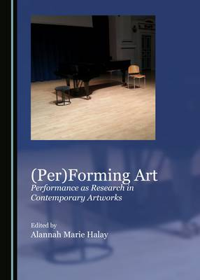 (Per)forming Art: Performance as Research in Contemporary Artworks (Hardback)