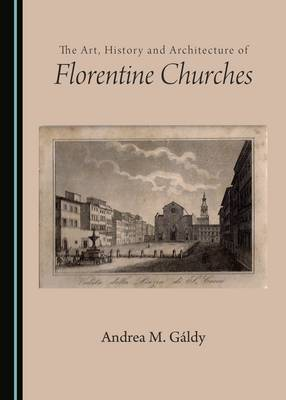 The Art, History and Architecture of Florentine Churches (Hardback)