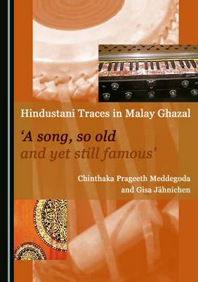 Hindustani Traces in Malay Ghazal: 'A Song, So Old and Yet Still Famous' (Hardback)