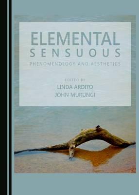 Elemental Sensuous: Phenomenology and Aesthetics (Hardback)
