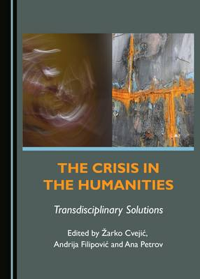The Crisis in the Humanities: Transdisciplinary Solutions (Hardback)