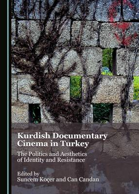 Kurdish Documentary Cinema in Turkey: The Politics and Aesthetics of Identity and Resistance (Hardback)