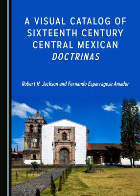 A Visual Catalog of Sixteenth Century Central Mexican Doctrinas (Hardback)