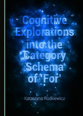 Cognitive Explorations into the Category Schema of 'for' (Hardback)