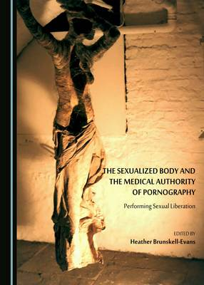 The Sexualized Body and the Medical Authority of Pornography: Performing Sexual Liberation (Hardback)