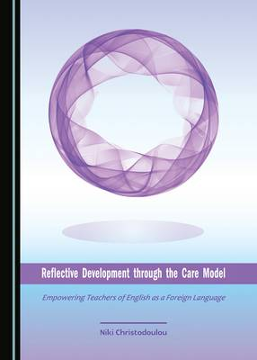 Reflective Development Through the Care Model: Empowering Teachers of English as a Foreign Language (Hardback)