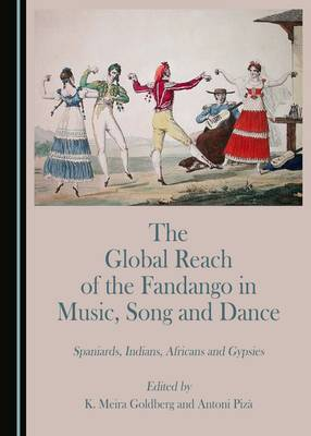 The Global Reach of the Fandango in Music, Song and Dance: Spaniards, Indians, Africans and Gypsies (Hardback)