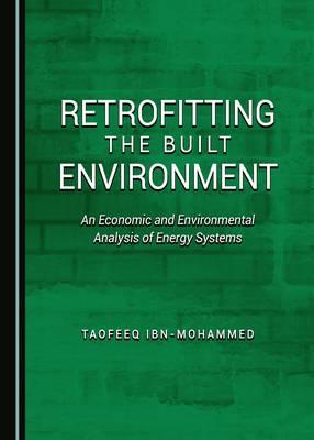 Retrofitting the Built Environment: An Economic and Environmental Analysis of Energy Systems (Hardback)
