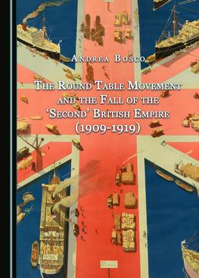 The Round Table Movement and the Fall of the 'Second' British Empire (1909-1919) (Hardback)